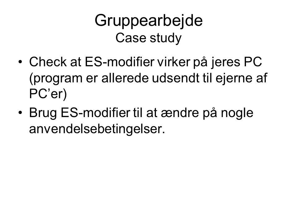 Gruppearbejde Case study •Check at ES-modifier virker på jeres PC (program er allerede udsendt til ejerne af PC'er) •Brug ES-modifier til at ændre på nogle anvendelsebetingelser.