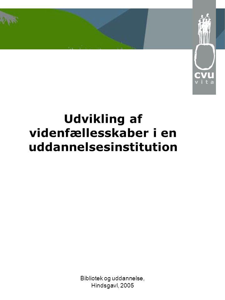 Bibliotek og uddannelse, Hindsgavl, 2005 Udvikling af videnfællesskaber i en uddannelsesinstitution