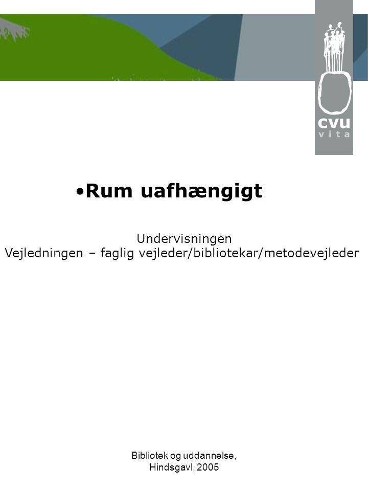 Bibliotek og uddannelse, Hindsgavl, 2005 •Rum uafhængigt Undervisningen Vejledningen – faglig vejleder/bibliotekar/metodevejleder