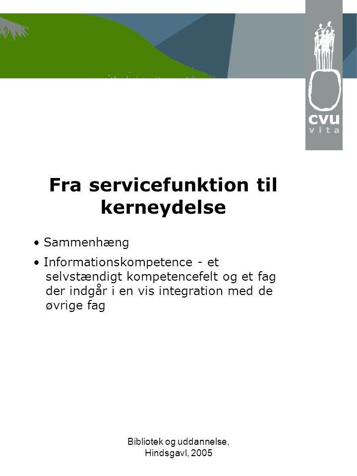 Bibliotek og uddannelse, Hindsgavl, 2005 Fra servicefunktion til kerneydelse • Sammenhæng • Informationskompetence - et selvstændigt kompetencefelt og et fag der indgår i en vis integration med de øvrige fag