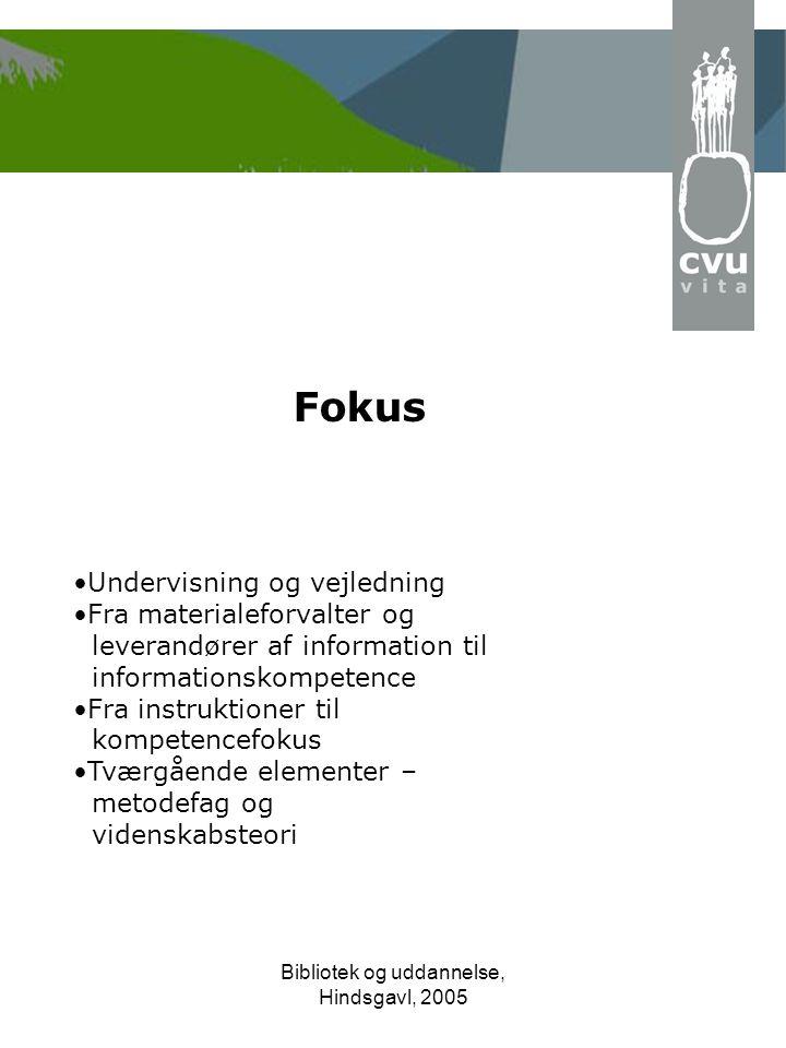 Bibliotek og uddannelse, Hindsgavl, 2005 Fokus •Undervisning og vejledning •Fra materialeforvalter og leverandører af information til informationskompetence •Fra instruktioner til kompetencefokus •Tværgående elementer – metodefag og videnskabsteori