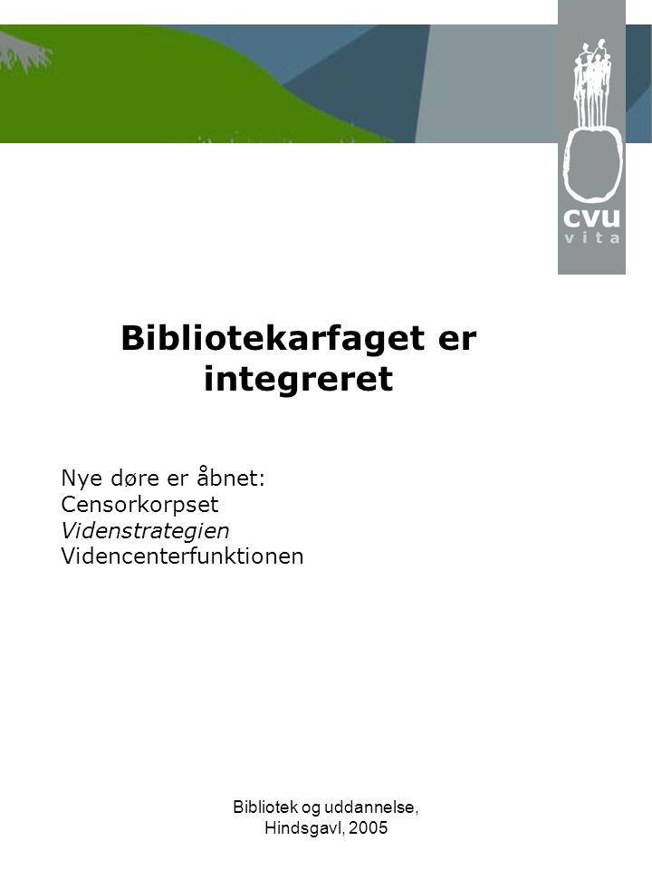 Bibliotek og uddannelse, Hindsgavl, 2005 Bibliotekarfaget er integreret Nye døre er åbnet: Censorkorpset Videnstrategien Videncenterfunktionen
