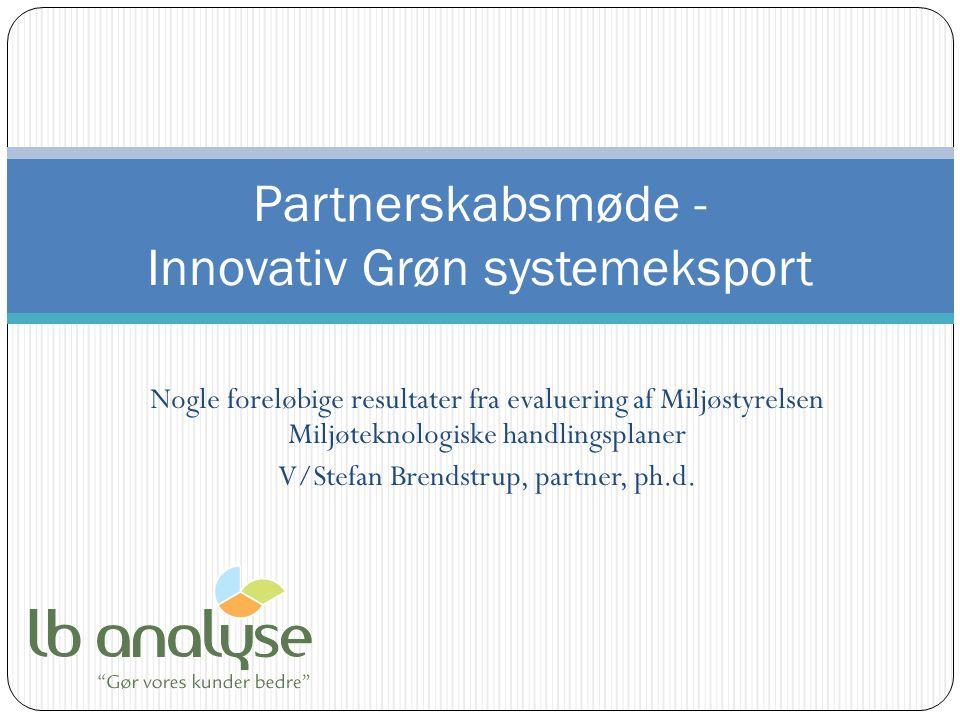 Nogle foreløbige resultater fra evaluering af Miljøstyrelsen Miljøteknologiske handlingsplaner V/Stefan Brendstrup, partner, ph.d.