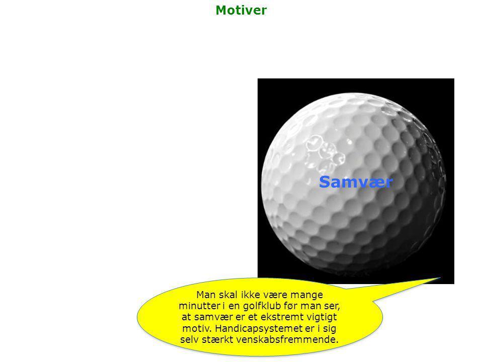 Samvær Man skal ikke være mange minutter i en golfklub før man ser, at samvær er et ekstremt vigtigt motiv.