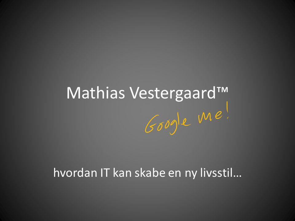 Mathias Vestergaard™ hvordan IT kan skabe en ny livsstil…