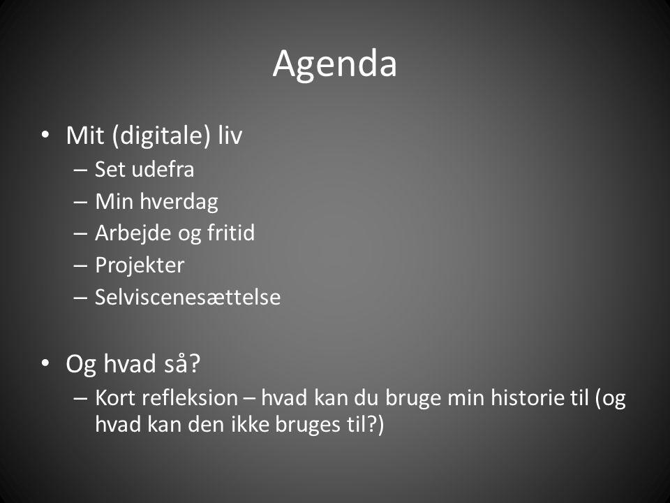 Agenda • Mit (digitale) liv – Set udefra – Min hverdag – Arbejde og fritid – Projekter – Selviscenesættelse • Og hvad så.