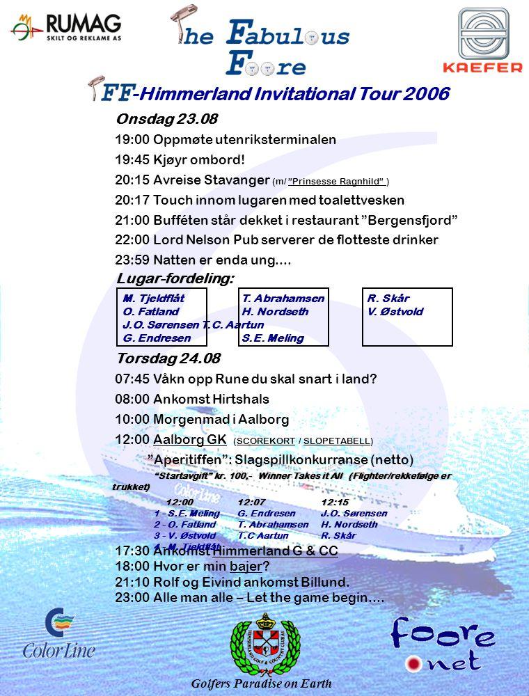 -Himmerland Invitational Tour 2006 Onsdag 23.08 19:00 Oppmøte utenriksterminalen 19:45 Kjøyr ombord.