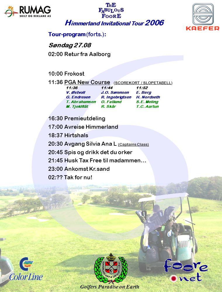 H immerland Invitational Tour 2006 Tour-program (forts.): Søndag 27.08 02:00 Retur fra Aalborg 10:00 Frokost 11:36 PGA New Course (SCOREKORT / SLOPETABELL)PGA New CourseSCOREKORT / SLOPETABELL 11:3611:4411:52 V.