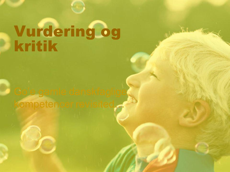 Vurdering og kritik Go'e gamle danskfaglige kompetencer revisited…