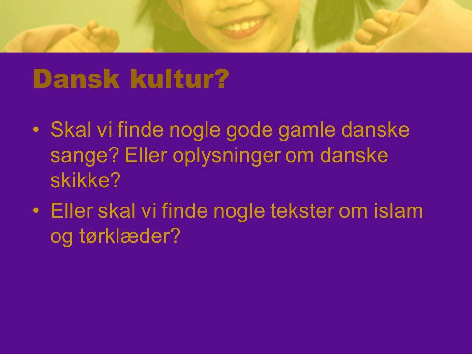 Dansk kultur. Skal vi finde nogle gode gamle danske sange.