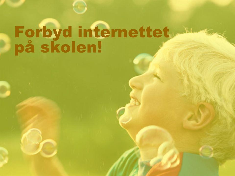 Forbyd internettet på skolen!
