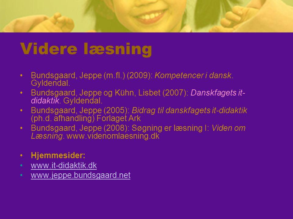 Videre læsning Bundsgaard, Jeppe (m.fl.) (2009): Kompetencer i dansk.