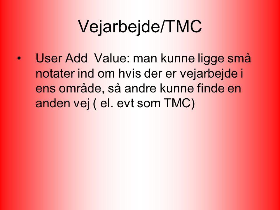 Vejarbejde/TMC User Add Value: man kunne ligge små notater ind om hvis der er vejarbejde i ens område, så andre kunne finde en anden vej ( el.