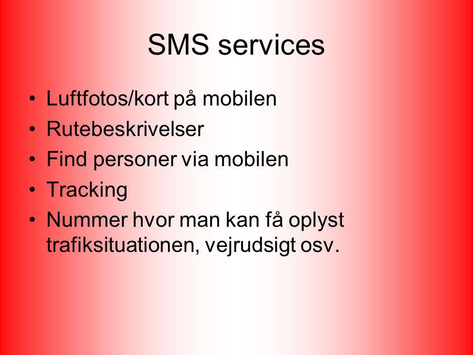 SMS services Luftfotos/kort på mobilen Rutebeskrivelser Find personer via mobilen Tracking Nummer hvor man kan få oplyst trafiksituationen, vejrudsigt osv.