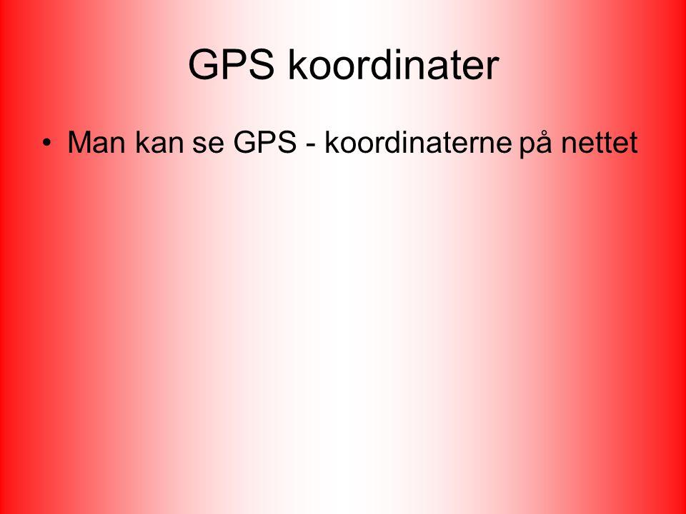 GPS koordinater Man kan se GPS - koordinaterne på nettet