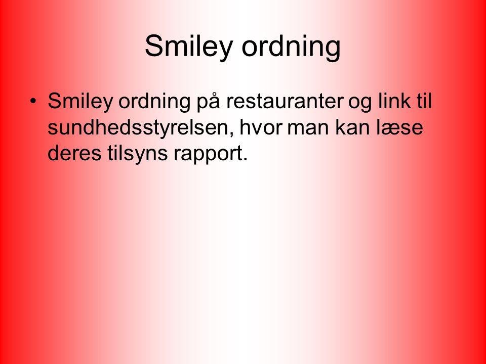 Smiley ordning Smiley ordning på restauranter og link til sundhedsstyrelsen, hvor man kan læse deres tilsyns rapport.