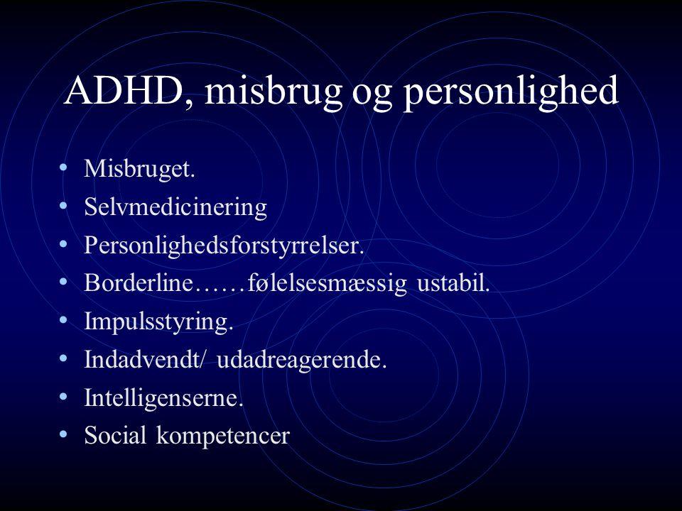 ADHD, misbrug og personlighed Misbruget. Selvmedicinering Personlighedsforstyrrelser.