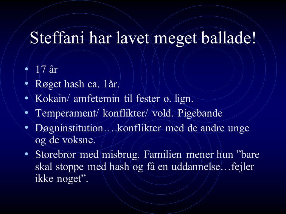 Steffani har lavet meget ballade. 17 år Røget hash ca.