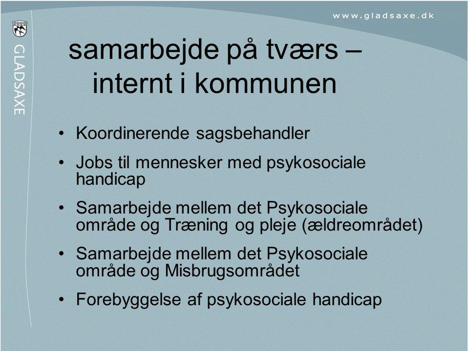 samarbejde på tværs – internt i kommunen •Koordinerende sagsbehandler •Jobs til mennesker med psykosociale handicap •Samarbejde mellem det Psykosocial