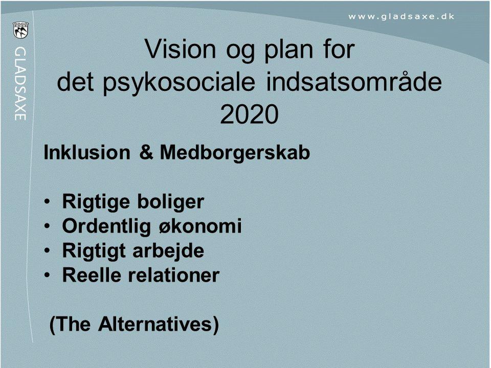 Vision og plan for det psykosociale indsatsområde 2020 Inklusion & Medborgerskab •Rigtige boliger •Ordentlig økonomi •Rigtigt arbejde •Reelle relation