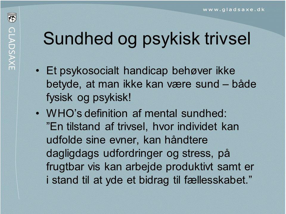 Sundhed og psykisk trivsel •Et psykosocialt handicap behøver ikke betyde, at man ikke kan være sund – både fysisk og psykisk! •WHO's definition af men