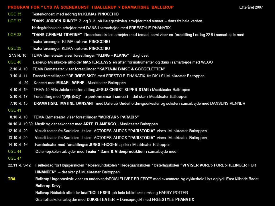 PROGRAM FOR LYS PÅ SCENEKUNST I BALLERUP ♥ DRAMATISKE BALLERUP Efteråret 2007 UGE 35 Teaterkoncert med uddrag fra KLIMAs PINOCCHIO UGE 37 DANS JORDEN RUNDT 2.