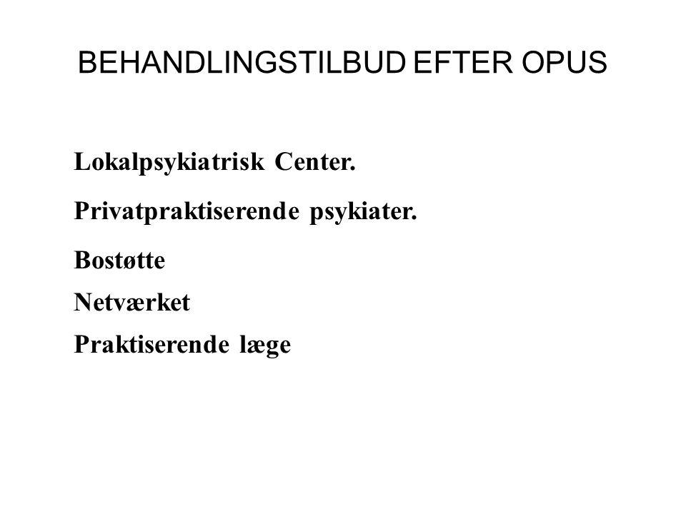 BEHANDLINGSTILBUD EFTER OPUS Lokalpsykiatrisk Center.