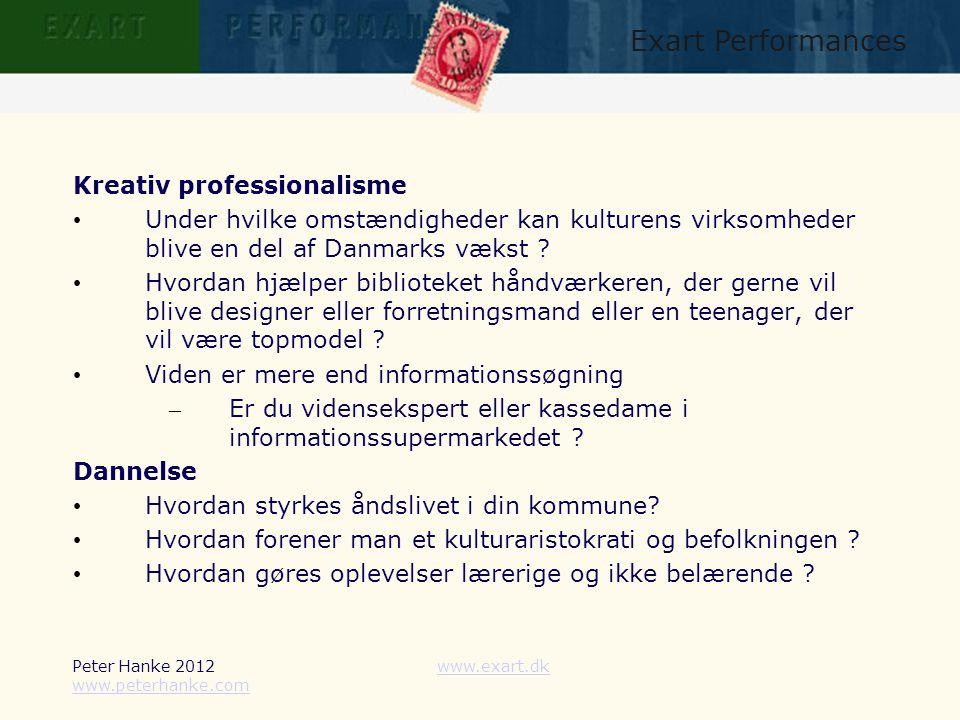 Peter Hanke 2012 www.peterhanke.com www.exart.dk Exart Performances Kreativ professionalisme • Under hvilke omstændigheder kan kulturens virksomheder blive en del af Danmarks vækst .