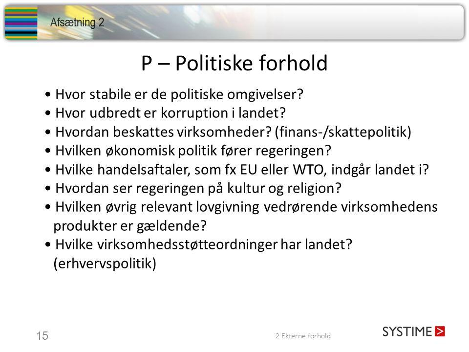 P – Politiske forhold • Hvor stabile er de politiske omgivelser.