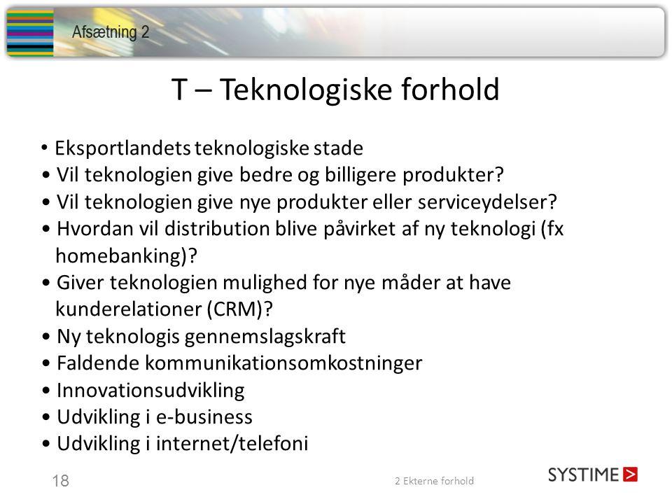 T – Teknologiske forhold • Eksportlandets teknologiske stade • Vil teknologien give bedre og billigere produkter.