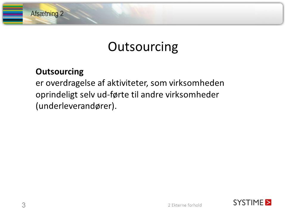 Outsourcing er overdragelse af aktiviteter, som virksomheden oprindeligt selv ud-førte til andre virksomheder (underleverandører).
