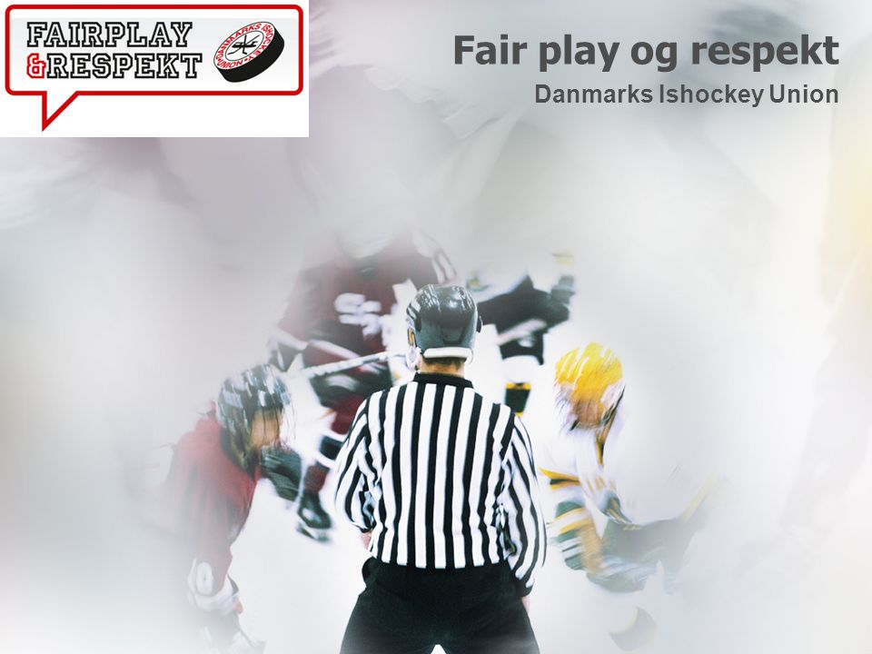 Fair play og respekt Danmarks Ishockey Union