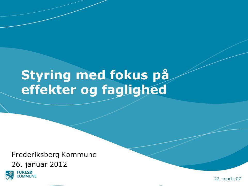 22. marts 07 Styring med fokus på effekter og faglighed Frederiksberg Kommune 26. januar 2012
