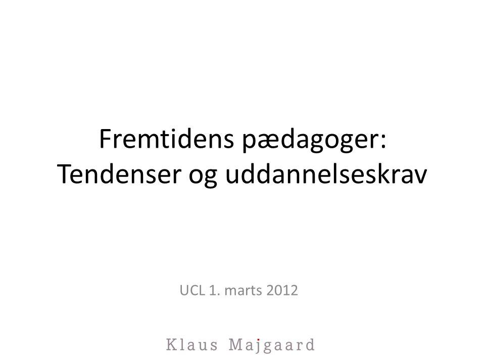 Fremtidens pædagoger: Tendenser og uddannelseskrav UCL 1. marts 2012