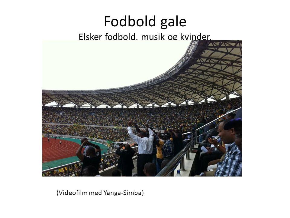 Fodbold gale Elsker fodbold, musik og kvinder. (Videofilm med Yanga-Simba)