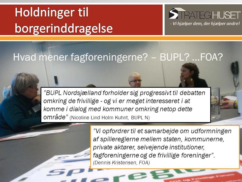 Hvad mener fagforeningerne. – BUPL. …FOA.