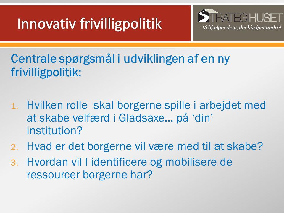 Centrale spørgsmål i udviklingen af en ny frivilligpolitik: 1.