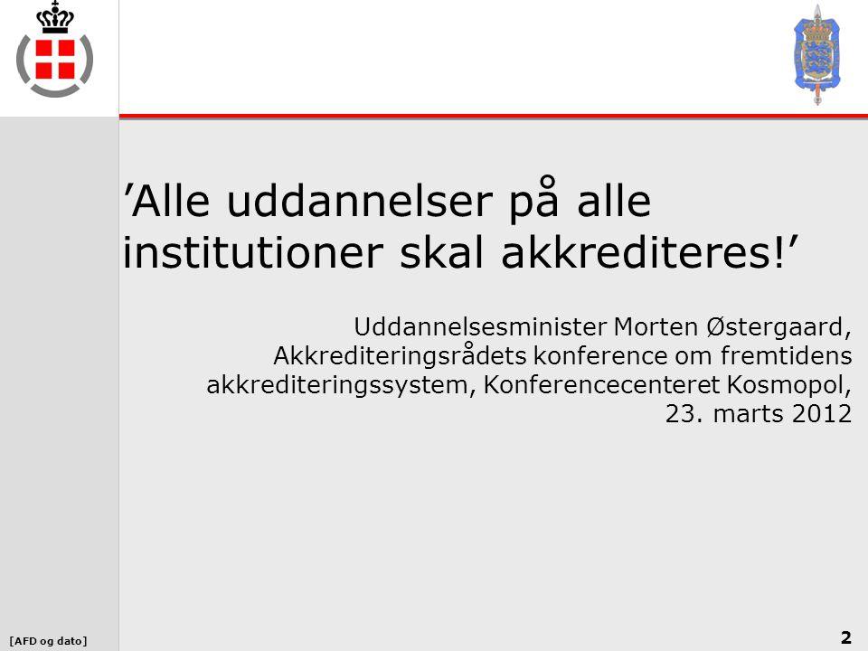 [AFD og dato] 2 'Alle uddannelser på alle institutioner skal akkrediteres!' Uddannelsesminister Morten Østergaard, Akkrediteringsrådets konference om fremtidens akkrediteringssystem, Konferencecenteret Kosmopol, 23.
