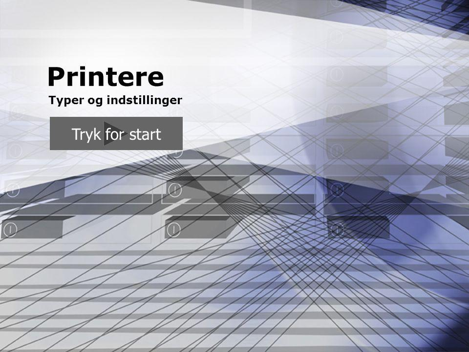 Printere Typer og indstillinger Tryk for start
