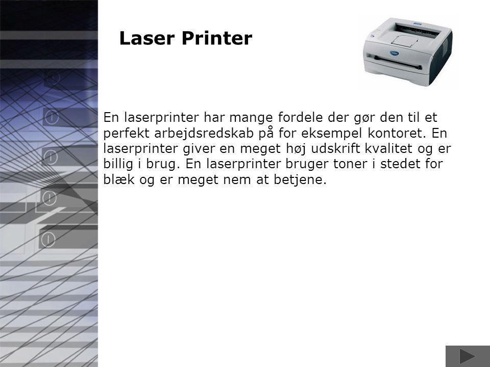 Laser Printer En laserprinter har mange fordele der gør den til et perfekt arbejdsredskab på for eksempel kontoret.