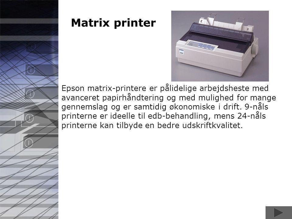 Matrix printer Epson matrix-printere er pålidelige arbejdsheste med avanceret papirhåndtering og med mulighed for mange gennemslag og er samtidig økonomiske i drift.
