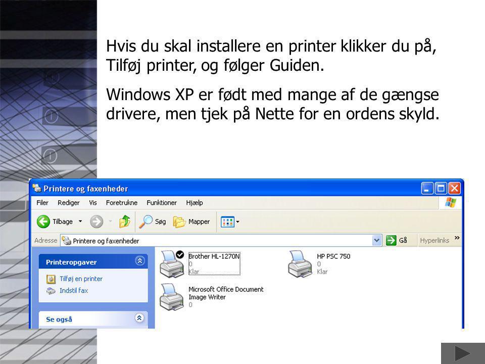 Hvis du skal installere en printer klikker du på, Tilføj printer, og følger Guiden.