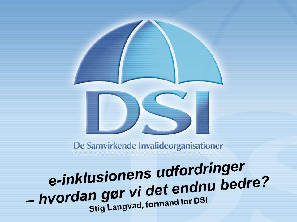 e-inklusionens udfordringer – hvordan gør vi det endnu bedre Stig Langvad, formand for DSI