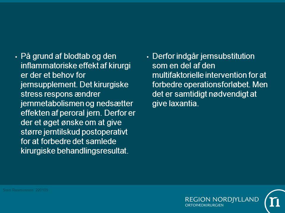 Sten Rasmussen 220109 • På grund af blodtab og den inflammatoriske effekt af kirurgi er der et behov for jernsupplement.
