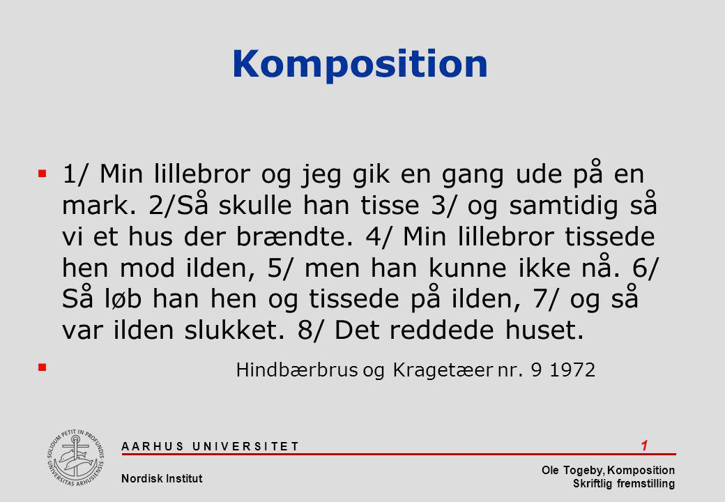 A A R H U S U N I V E R S I T E T 2 Nordisk Institut Ole Togeby, Komposition Skriftlig fremstilling Komposition  I  1/ Min lillebror og jeg gik en gang ude på en mark  II  2/ Så skulle han tisse 3/ og samtidig så vi et hus der brændte.