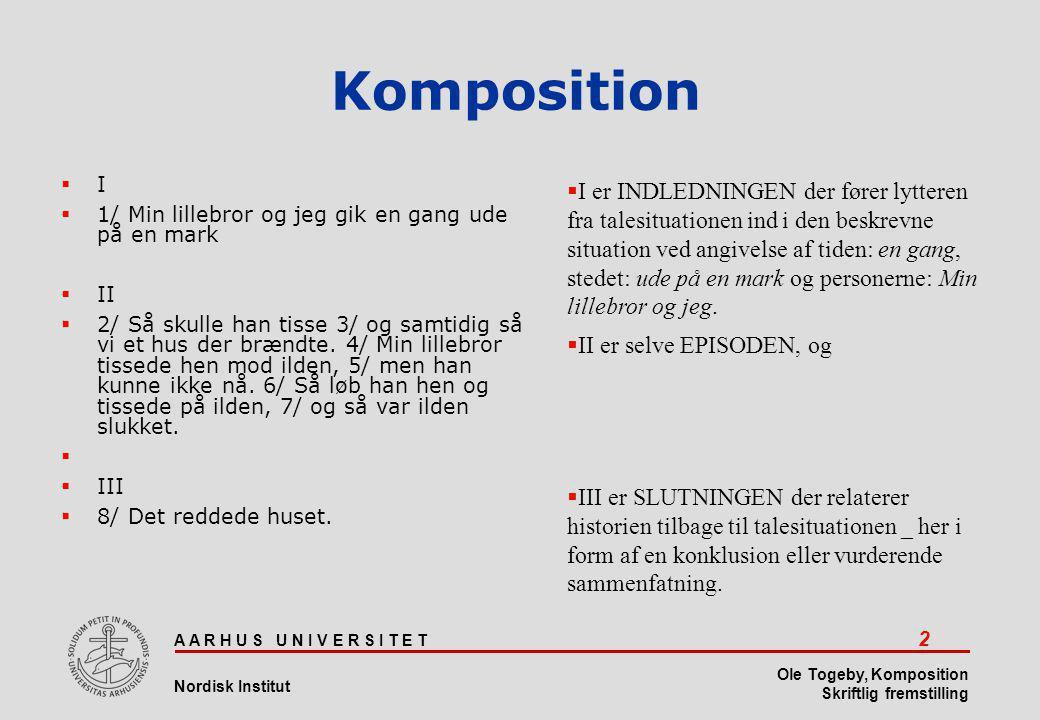 A A R H U S U N I V E R S I T E T 33 Nordisk Institut Ole Togeby, Komposition Skriftlig fremstilling