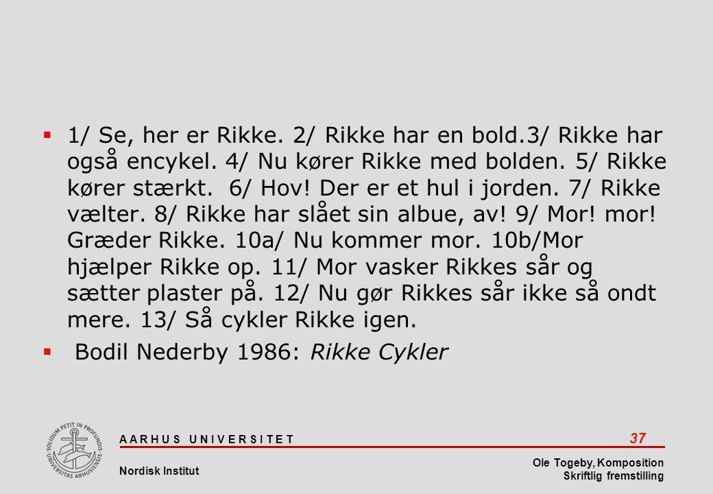 A A R H U S U N I V E R S I T E T 37 Nordisk Institut Ole Togeby, Komposition Skriftlig fremstilling  1/ Se, her er Rikke.