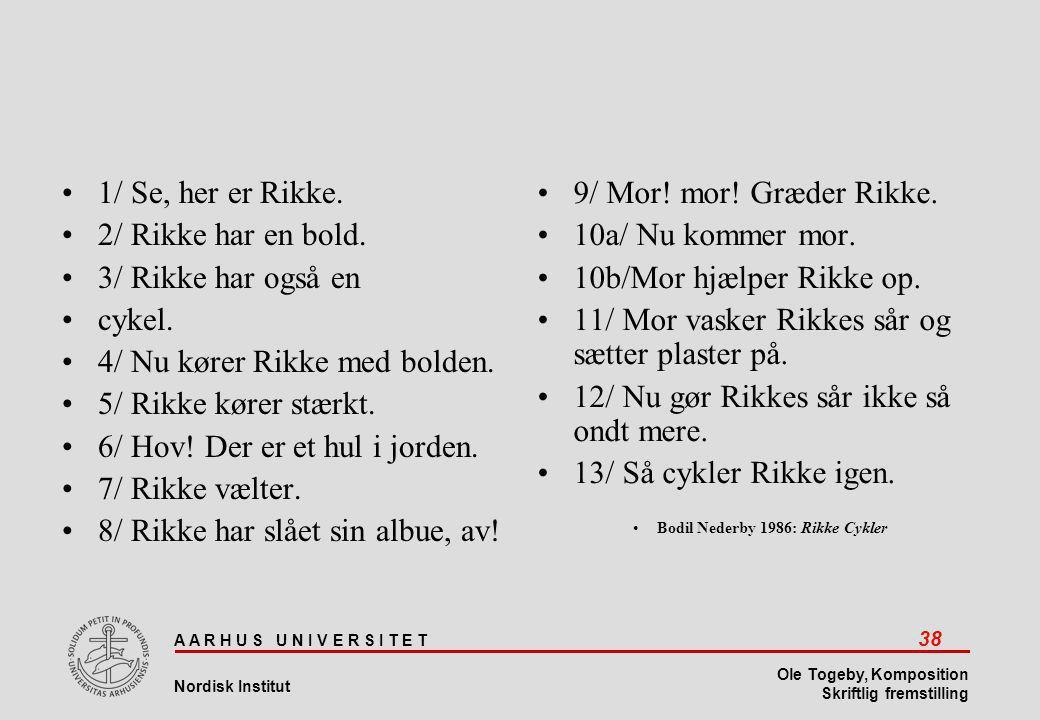 A A R H U S U N I V E R S I T E T 38 Nordisk Institut Ole Togeby, Komposition Skriftlig fremstilling •1/ Se, her er Rikke.