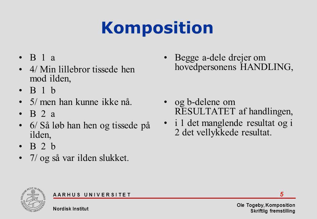 A A R H U S U N I V E R S I T E T 26 Nordisk Institut Ole Togeby, Komposition Skriftlig fremstilling Komposition
