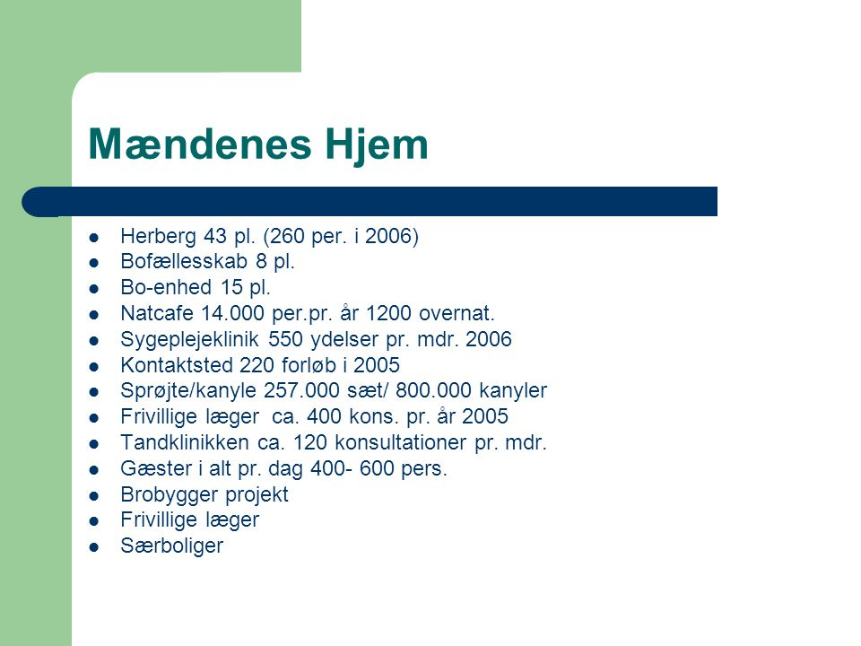 Mændenes Hjem  Herberg 43 pl. (260 per. i 2006)  Bofællesskab 8 pl.